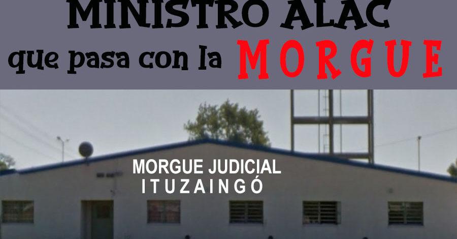 MINISTRO ALAC ¿Y LA MORGUE DE ITUZAINGÓ?